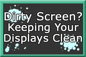 Keeping Displays Clean